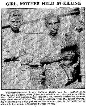 Fourteen-year-old Trudy Giddens (left), and her mother, Mrs. Pearlie Lee Giddens, were jailed at Nashville, Ga., charged with killing their father and husband, Ben Giddens, 48, farmer, assertedly because they were afraid of him.  The girl is charged with the actual slaying. An 11 months-old baby girl whom the mother took to jail with her is shown in her arms.