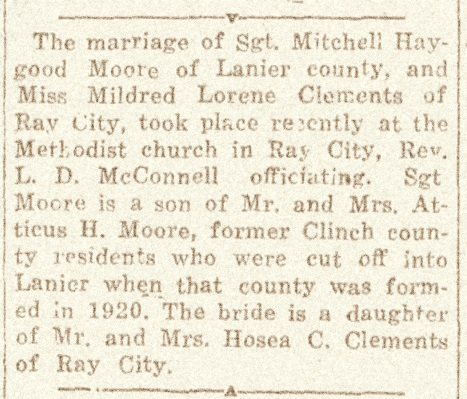 Clinch County News Friday, December 3, 1943 Wedding announcement of Sergeant Mitchell Haygood Moore and Miss Mildred Lorene Clements, of Ray City, GA