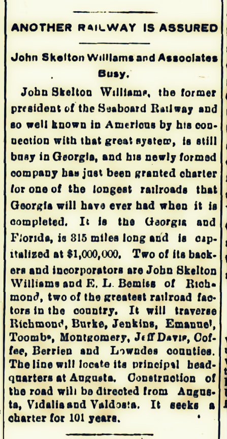 July 13, 1906, The Americus Times-Recorder reports that John Skelton Williams has received a charter for the Georgia and Florida Railroad.