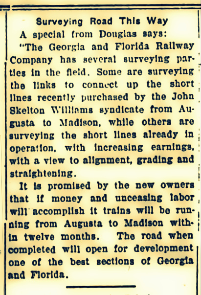 The Valdosta Times, September 15, 1906 reports Georgia and Florida Railroad has surveyors in the field.