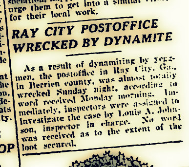 Ray City, GA post office wrecked by dynamite. The Atlanta Constitution, Dec 6, 1921.