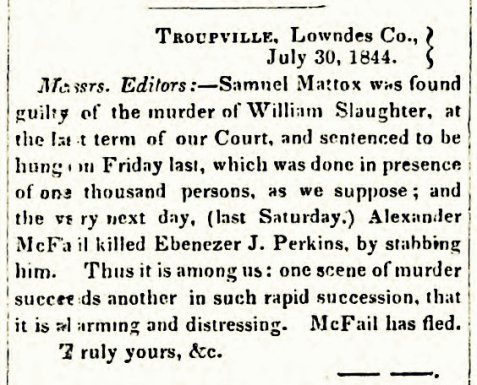 1844 Hanging of Samuel Mattox at Troupville, GA was reported in the Milledgeville Southern Reporter, August 13, 1844 edition.