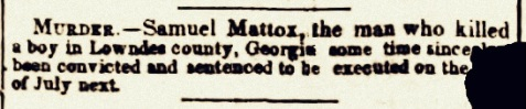 New York Herald, June 24, 1844. Samuel Mattox convicted of murder in Lowndes County, GA.
