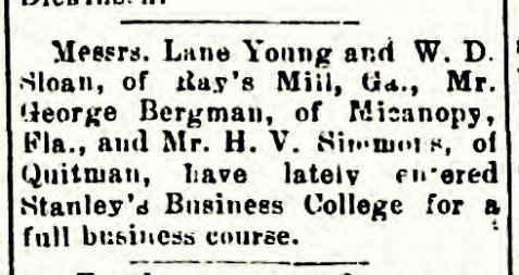 The June 12, 1897 Thomasville Times - Enterprise noted that William D. Sloan was enrolled at Stanley's Business College.
