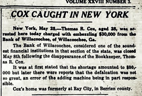 Tifton Gazette, May 25, 1916 reports Thomas R. Cox, formerly of Ray City, GA, arrested in New York.