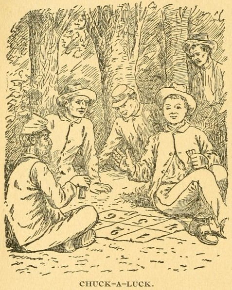 Chuck-a-luck was gambling game of dice popular around both Confederate and Union campfires.