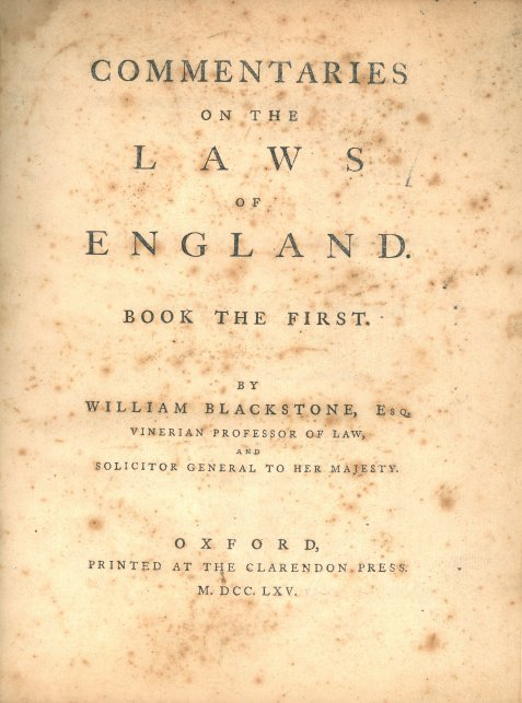 "Commentaries on the Laws of England, by William Blackstone, are an influential 18th-century treatise on the common law of England by Sir William Blackstone, originally published by the Clarendon Press at Oxford, 1765–1769. The work is divided into four volumes, on the rights of persons, the rights of things, of private wrongs and of public wrongs. "" As an elementary book, however, it may be enough to say that the whole body of American lawyers and advocates, with very few exceptions, since the Revolution, have drawn their first lessons in jurisprudence from the pages of Blackstone's Commentaries; and no more modern work has succeeded as yet in superseding it."""